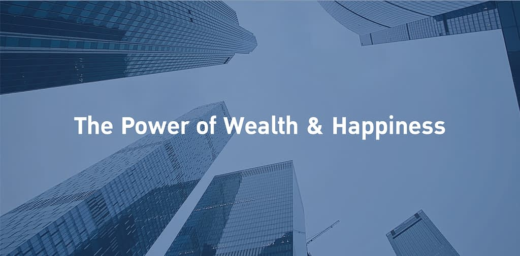 The power of Wealth and Happiness